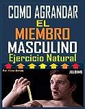 COMO AGRANDAR EL MIEMBRO MASCULINO EJERCICIOS NATURAL: COMO AGRANDAR EL MIEMBRO MASCULINO EJERCICIOS NATURAL