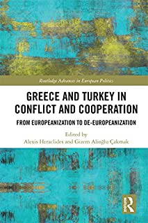 Greece and Turkey in Conflict and Cooperation: From Europeanization to De-Europeanization (Routledge Advances in European Politics)
