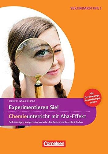 Experimente für Naturwissenschaften: 5.-10. Klasse - Experimentieren Sie! Chemieunterricht mit Aha-Effekt: Selbstständiges, kompetenzorientiertes Erarbeiten von Lehrplaninhalten. Kopiervorlagen