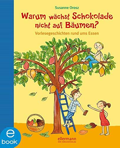 Warum wächst Schokolade nicht auf Bäumen?: Vorlesegeschichten rund ums Essen (Warum?-Kinderfragen)