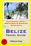 Belize Travel Guide: Sightseeing, Hotel, Restaurant & Shopping Highlights