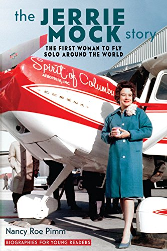 The Jerrie Mock Story: The First Woman to Fly Solo around the World (Biographies for Young Readers) by [Nancy Roe Pimm]