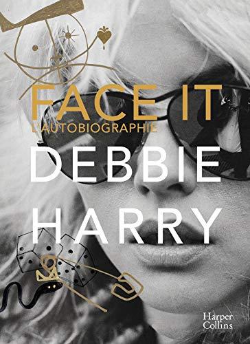 Face it, l'autobiographie: Les mémoires de l'icône de Blondie