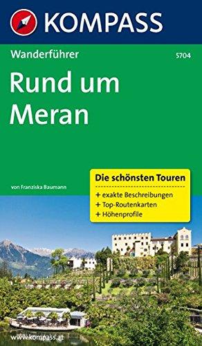 Rund um Meran: Wanderführer mit Tourenkarten und Höhenprofilen (KOMPASS-Wanderführer, Band 5704)