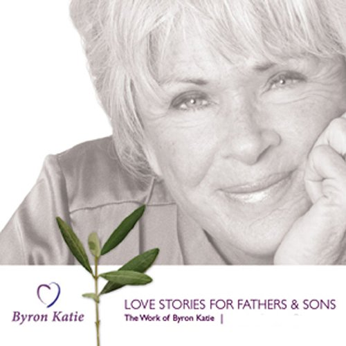 Love Stories for Fathers & Sons Audiobook By Byron Katie Mitchell cover art
