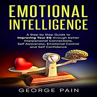 Emotional Intelligence     A Practical Guide to Improving Your EQ Through Better Interpersonal Connections, Self Awareness, Emotional Control and Self Confidence              By:                                                                                                                                 George Pain                               Narrated by:                                                                                                                                 Tiffany Pierson                      Length: 1 hr and 23 mins     10 ratings     Overall 4.2