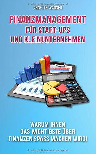 Finanzmanagement für Start-ups und Kleinunternehmen: Warum das Wichtigste über Finanzen Ihnen Spaß machen wird!