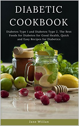 Diabetic Cookbook Diabetes Type 1 And Diabetes Type 2 The Best Foods For Diabetes For Good Health Quick And Easy