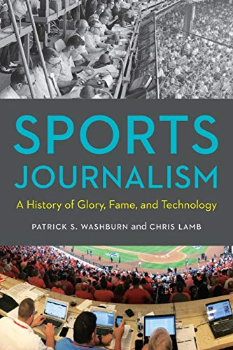 Compare Textbook Prices for Sports Journalism: A History of Glory, Fame, and Technology  ISBN 9781496221223 by Washburn, Patrick S.,Lamb, Chris