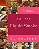 Oh! Top 50 Liquid Smoke Recipes Volume 3: A Liquid Smoke Cookbook to Fall In Love With