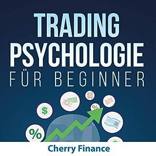 Tradingpsychologie für Beginner: Lernen Sie wie die Aktien Profis zu handeln & zu denken - Alles über Aktien Handel, Mentaltraining und Trading Strategien ... Erkenntnisse für 2019 Titelbild