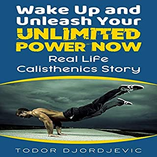 Wake Up and Unleash Your Unlimited Power Now: Real Life Calisthenics Story cover art