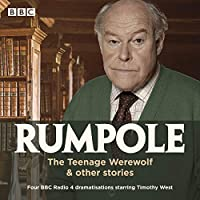 Rumpole: The Teenage Werewolf & other stories: Four BBC Radio 4 dramatisations