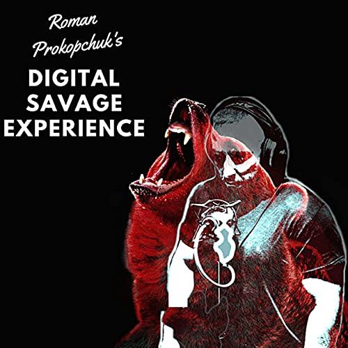 Roman Prokopchuk's Digital Savage Experience Podcast By Roman Prokopchuk cover art