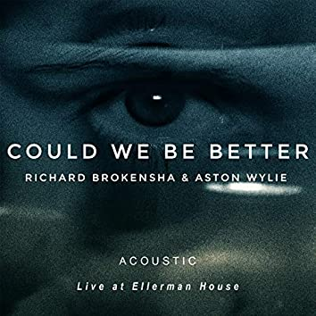 Could We Be Better (Acoustic, Live at Ellerman House)