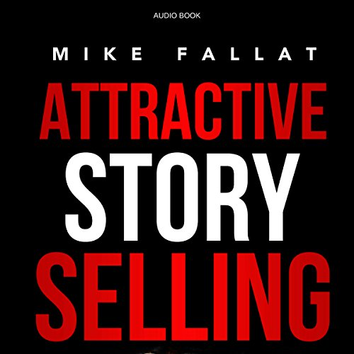 Attractive Story Selling: How to Use Your Story as a Competitive Advantage and Attract the Attention That Your Business Deserves audiobook cover art