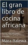 El gran libro de cocina africana: Recetas sabrosas y poco utilizadas. Para principiantes y avanzados