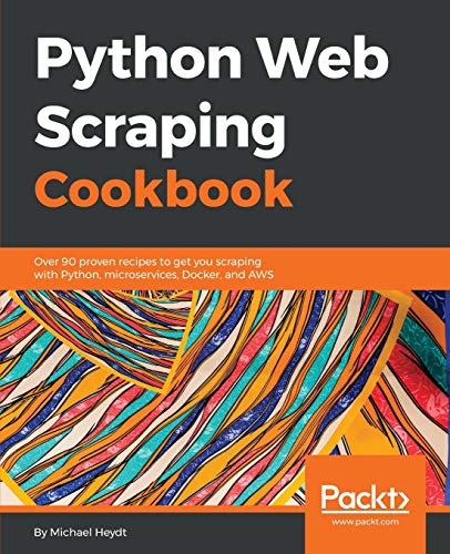 Python Web Scraping Cookbook: Over 90 proven recipes to get you scraping with Python, micro services, Docker and AWS (English Edition)