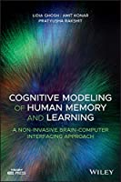 Cognitive Modeling of Human Memory and Learning: A Non-invasive Brain-Computer Interfacing Approach (Wiley - IEEE)