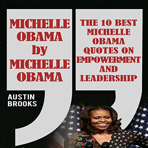 Michelle Obama by Michelle Obama     The 10 Best Michelle Obama Quotes on Empowerment and Leadership              De :                                                                                                                                 Austin Brooks                               Lu par :                                                                                                                                 Adrienne Ellis                      Durée : 53 min     Pas de notations     Global 0,0