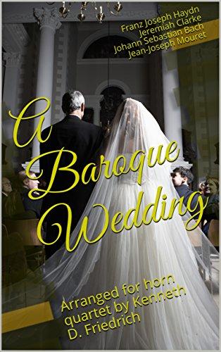 A Baroque Wedding: Arranged for horn quartet by Kenneth D. Friedrich (English Edition)
