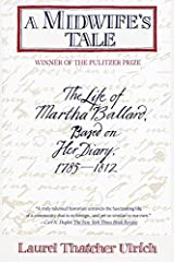 A Midwife's Tale: The Life of Martha Ballard, Based on Her Diary, 1785-1812 Kindle Edition