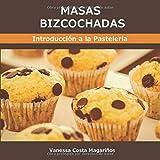 Masas Bizcochadas: Introducción a la Pastelería. Volumen I (Curso Básico de Pastelería)