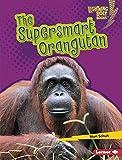 The Supersmart Orangutan (Lightning Bolt Books ® — Supersmart Animals) (English Edition)
