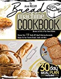Bread machine Cookbook: Become an Artist of Your Home Kitchen. Discover Over 150 Hands-Off,...