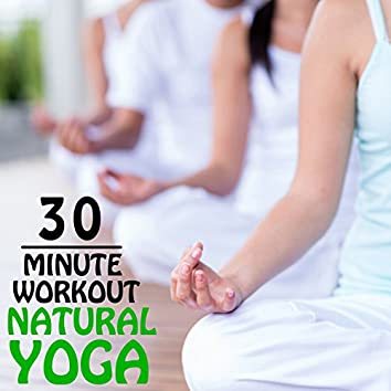 30 Minute Workout: Natural Yoga, Relaxing Music for Yoga, Meditation and Relaxation