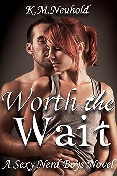 Worth the Wait (Sexy Nerd Boys, 1) by [K.M. Neuhold]