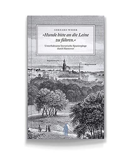 Hunde bitte an die Leine zu führen.: Unterhaltsame Spaziergänge durch Hannovers Kultur und Geschichte (Seume Promenaden)