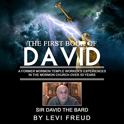 The First Book of David: An Ex-Temple Worker's Experiences in the Mormon Church over 50 Years Audiobook By Levi Freud cover art