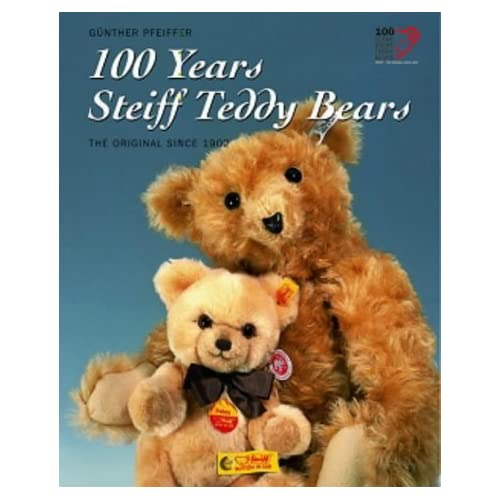 100 Years Steiff Teddy Bears: The Original Since 1902