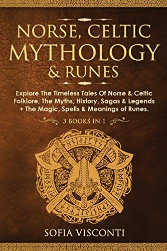 Norse, Celtic Mythology & Runes: Explore The Timeless Tales Of Norse & Celtic Folklore, The Myths, History, Sagas & Legends + The Magic, Spells & Meanings of Runes: (3 books in 1)