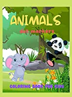 Animals dot markers coloring book for kids: Fun & easy guided big dots with cute animals perfect for toddlers & kids 4+ girls or boys Dot marker activity book Animal coloring book Dot markers animals activity book