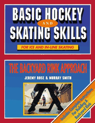 Basic Hockey and Skating Skills: The Backyard Rink Approach: For Ice and In-line Skating