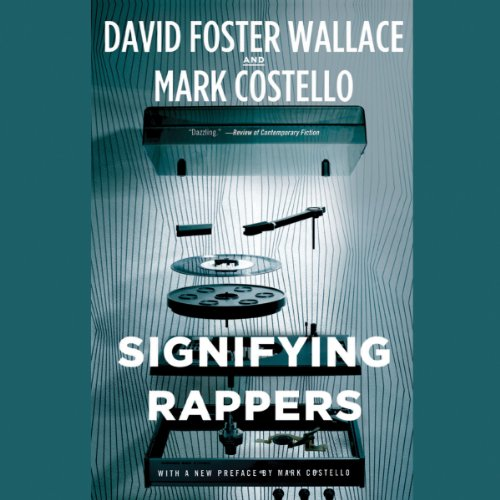 Signifying Rappers                   By:                                                                                                                                 David Foster Wallace,                                                                                        Mark Costello                               Narrated by:                                                                                                                                 Robert Petkoff                      Length: 5 hrs and 42 mins     17 ratings     Overall 3.9
