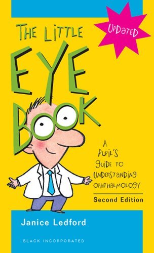 Compare Textbook Prices for The Little Eye Book: A Pupil's Guide to Understanding Ophthalmology 2 Edition ISBN 9781556428845 by Ledford, Janice K.