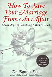 How to Save Your Marriage from an Affair: Seven Steps to Rebuilding a Broken Trust: Ron Edell