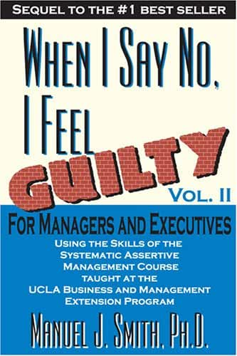 When I Say No I Feel Guilty: For Managers & Executives