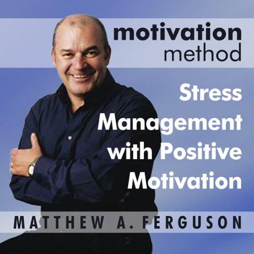 Motivation Method Stress Management with Positive Motivation audiobook cover art