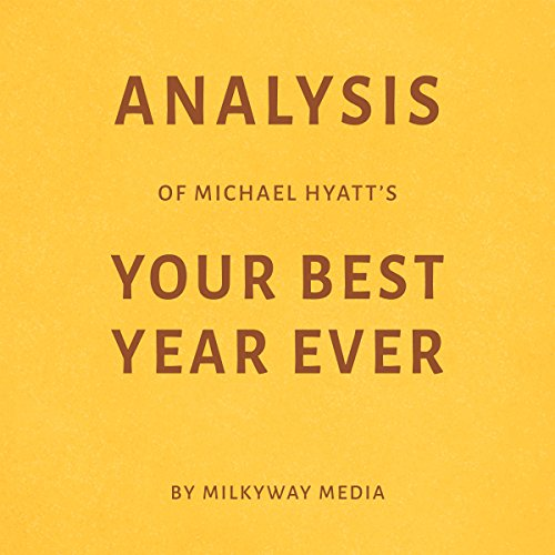 Analysis of Michael Hyatt's Your Best Year Ever                   By:                                                                                                                                 Milkyway Media                               Narrated by:                                                                                                                                 Conner Goff                      Length: 22 mins     Not rated yet     Overall 0.0