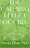 THE CALMING EFFECT OF CBD: : THREE EASY WAYS to Manufacture Your Own Cannabis (English Edition)