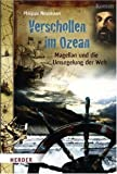 Verschollen im Ozean: Magellan und die Umsegelung der Welt - Philippe Nessmann