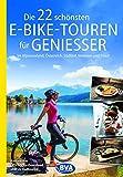 Die 22 schönsten E-Bike-Touren für Genießer: im Alpenvorland, Österreich, Südtirol, Venetien und Friaul (Die schönsten Radtouren...)