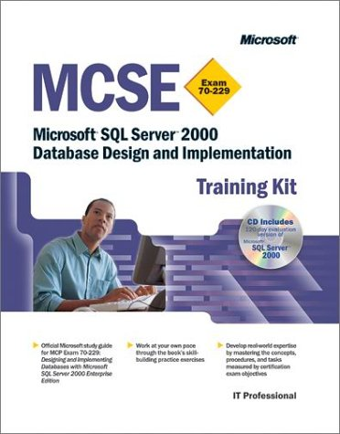 MCSE Training Kit (Exam 70-229): Microsoft SQL Server(tm) 2000 Database Design and Implementation (Pro Certification)