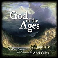 God of the Ages by Ariel Gilley (2009-04-14)