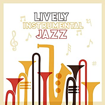 Lively Instrumental Jazz – Energetic Songs that'll Improve Your Mood and a Positive Dose of Energy