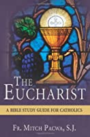 The Eucharist: A Bible Study for Catholics